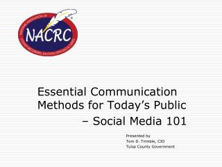Essential Communication Methods for Today's Public 		– Social Media 101 Presented by Tom D. Trimble, CIO Tulsa County G