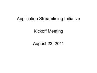Application Streamlining Initiative Kickoff Meeting August 23, 2011