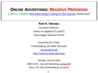 Online Advertising:  Negative Prognosis Clemons, E.(2009).  Why Advertising Is Failing On The Internet , TechCrunch