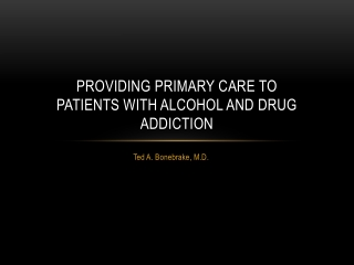 Providing primary care to patients with alcohol and drug addiction