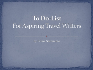 To Do-List For Aspiring Travel Writers