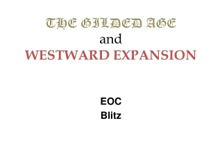 THE GILDED AGE  and WESTWARD EXPANSION