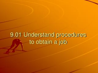 9.01 Understand procedures to obtain a job