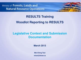 RESULTS Training Woodlot Reporting to RESULTS Legislative Context and Submission Documentation March 2013 Mei-Ching  Ts