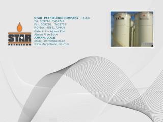 STAR  PETROLEUM COMPANY – F.Z.C Tel. 009716  7407744 Fax. 009716   7402755 P.O Box. 4568, AJMAN Gate # 4 – Ajman Port A