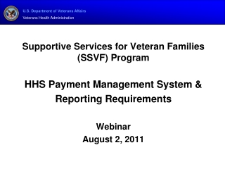 Supportive Services for Veteran Families (SSVF) Program HHS Payment Management System &  Reporting Requirements Webinar