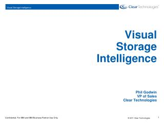 Visual  Storage  Intelligence Phil Godwin  VP of Sales  Clear Technologies
