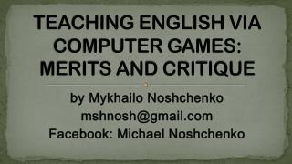 TEACHING ENGLISH VIA COMPUTER GAMES: MERITS AND CRITIQUE