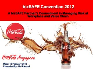 bizSAFE Convention 2012  A bizSAFE Partner's Commitment in Managing Risk at Workplace and Value Chain