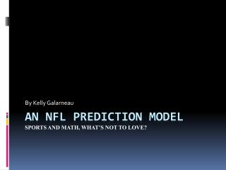 An NFL Prediction Model Sports and math, what's not to love?