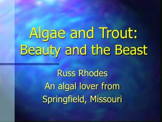 algae and trout: beauty and the beast