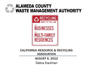 CALIFORNIA RESOURCE & Recycling Association  August 6, 2012 Debra Kaufman