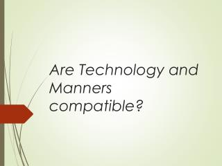 Are  Technology and Manners compatible?