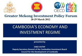 presented by CHEA VUTHY Deputy Secretary General of the Cambodian Investment Board Council  for the Development of Camb