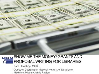 Show Me the Money! Grants and Proposal Writing for Libraries