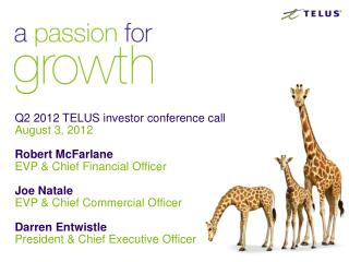Q2 2012 TELUS investor conference call August 3, 2012 Robert McFarlane EVP & Chief Financial Officer Joe Natale EVP & C