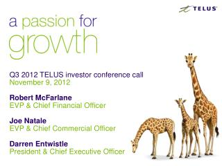 Q3 2012 TELUS investor conference call November 9, 2012 Robert McFarlane EVP & Chief Financial Officer Joe Natale EVP &