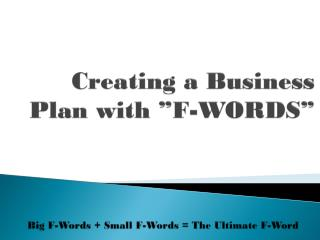 "Creating  a Business Plan with "" F - WORDS"""