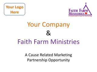 Your Company &  Faith Farm Ministries A Cause Related Marketing  Partnership Opportunity