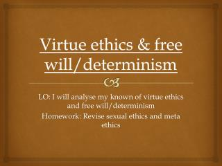 Virtue ethics & free will/determinism