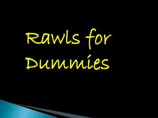 Rawls for 	Dummies