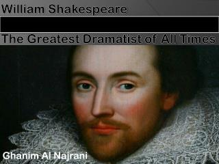 William Shakespeare The Greatest Dramatist of All Times