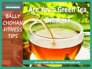Bally Chohan Fitness Tips - Advantages of Green Tea
