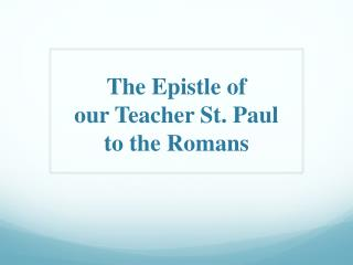 The Epistle o f  our Teacher St. Paul to  t he Romans
