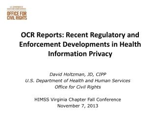 David Holtzman, JD, CIPP U.S. Department of Health and Human Services Office for Civil Rights HIMSS Virginia Chapter Fa