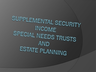 Supplemental Security  Income Special  Needs  Trusts  and  Estate  Planning
