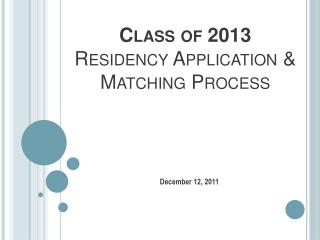 Class of 2013  Residency Application & Matching Process
