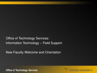 Office of Technology Services: Information Technology � Field Support New Faculty  Welcome  and Orientation