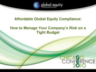 Affordable Global Equity Compliance:  How to Manage Your Company's Risk on a Tight Budget