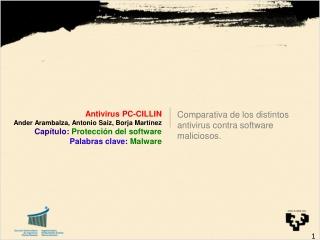 Antivirus PC-CILLIN Ander Arambalza , Antonio Saiz, Borja  Martínez Capítulo:  Protección  del  software Palabras clave