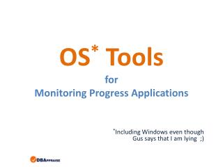 OS *  Tools for Monitoring Progress Applications