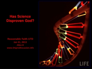 Has Science Disproven God? Reasonable Faith UTD Jan 31, 2013 Allen H www.OriginsDiscussion.info