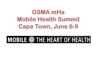 GSMA  mHa Mobile Health Summit Cape Town, June 6-9