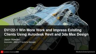 DV122-1 Win More Work and Impress Existing Clients Using Autodesk Revit and 3ds Max Design