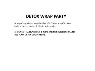"DETOX WRAP PARTY Many of my friends love the idea of a ""detox wrap"" to lose inches, excrete toxins & fit into a dress e"
