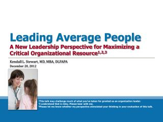 Leading Average People A New Leadership Perspective for Maximizing a Critical Organizational Resource 1,2,3