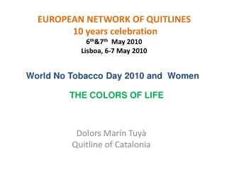 EUROPEAN NETWORK OF QUITLINES  10 years celebration  6 th &7 th   May 2010  Lisboa , 6-7 May 2010