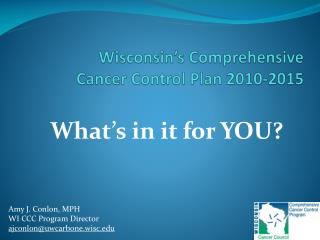 Wisconsin's Comprehensive  Cancer  C ontrol Plan 2010-2015
