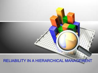 Reliability  in a hierarchical  management