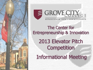The Center for Entrepreneurship & Innovation 2013 Elevator  Pitch  Competition   Informational Meeting