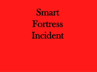Smart Fortress Incident
