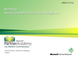MSPA002  Vendre SharePoint 2010 aux entreprises