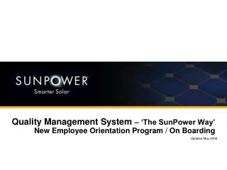 Quality Management System  – 'The SunPower Way'  New Employee Orientation Program / On Boarding