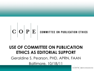 USE OF  COMMITTEE  ON PUBLICATION ETHICS AS EDITORIAL SUPPORT Geraldine S. Pearson, PHD, APRN, FAAN Baltimore, 10/18/11