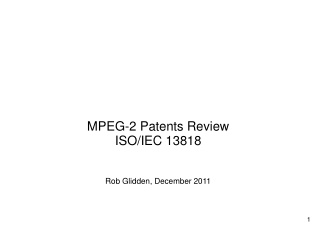 MPEG-2 Patents Review ISO/IEC  13818 Rob Glidden,  December 2011