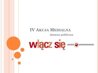 IV Akcja Medialna